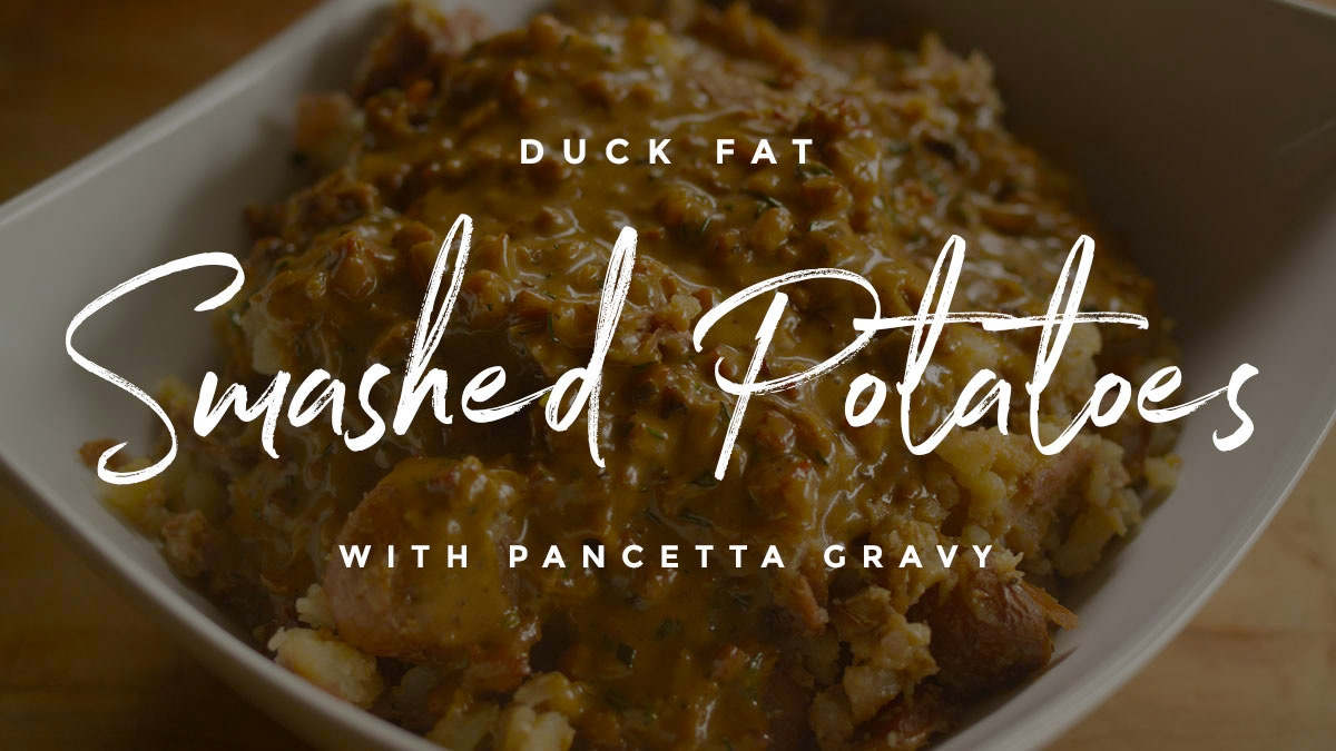 Duck Fat Smashed Potatoes with Pancetta Gravy Recipe