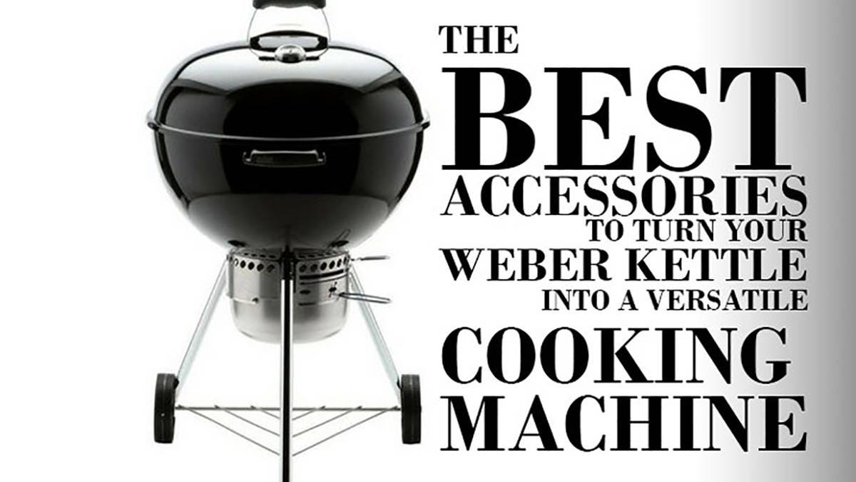The Best Accessories to Turn Your Weber Kettle Into a Versatile Cooking Machine!