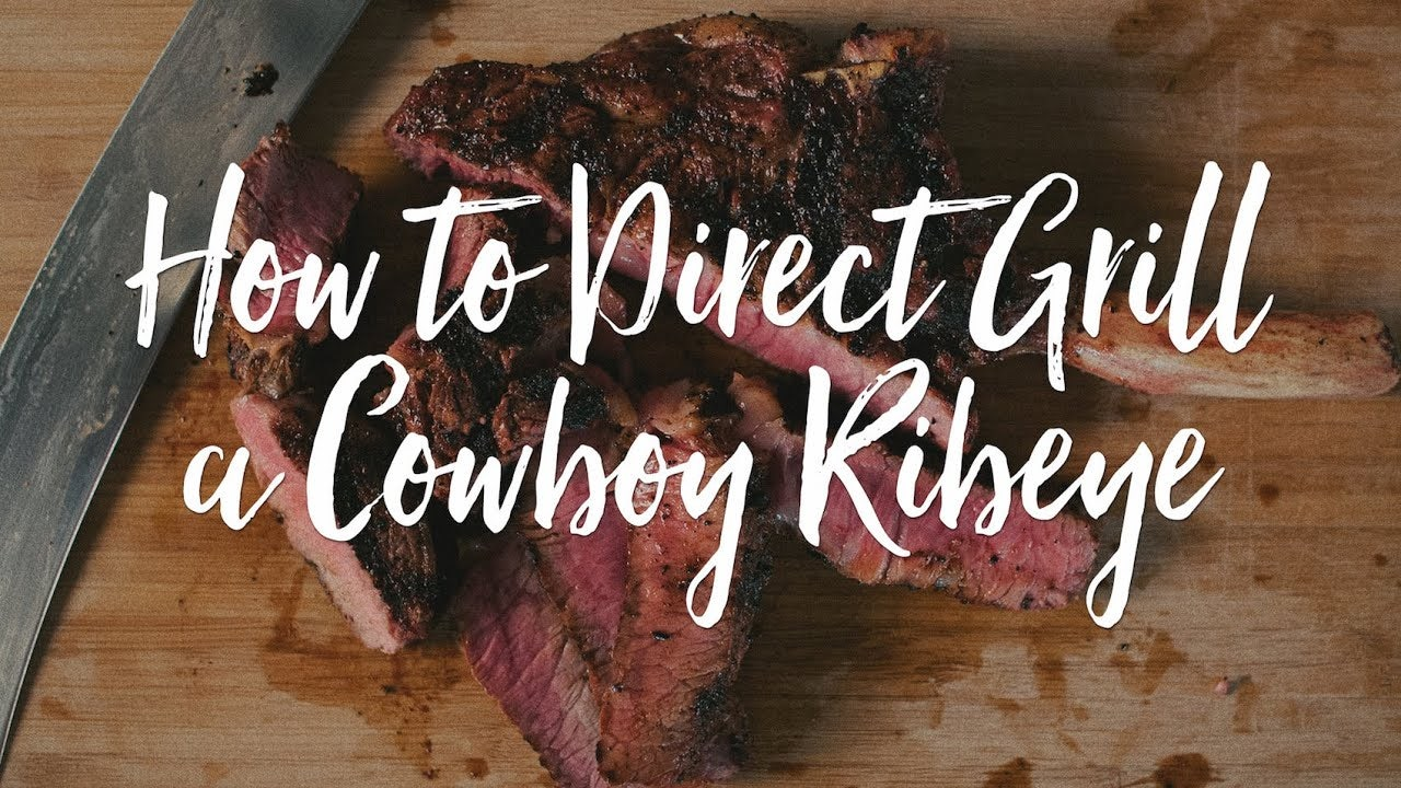 How to Direct Grill Cowboy Ribeye Steak Recipe