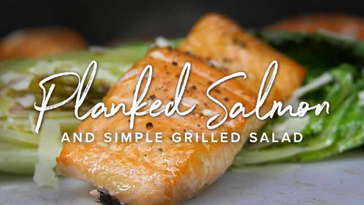 Planked Salmon and Simple Grilled Salad Recipe
