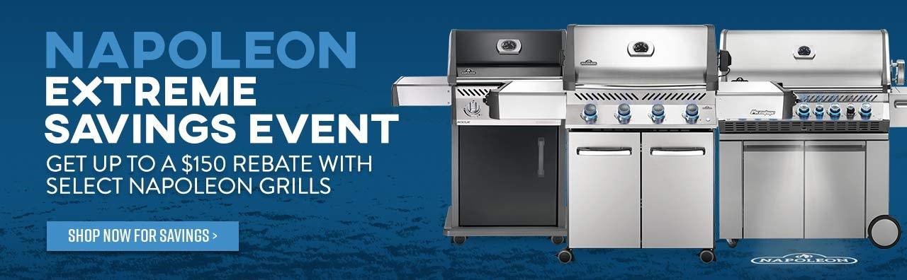 Napoleon Extreme Savings Event - Get up to a $150 Rebate with Select Napoleon Grills