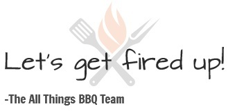 Let's Get Fired Up. The All Things BBQ Team