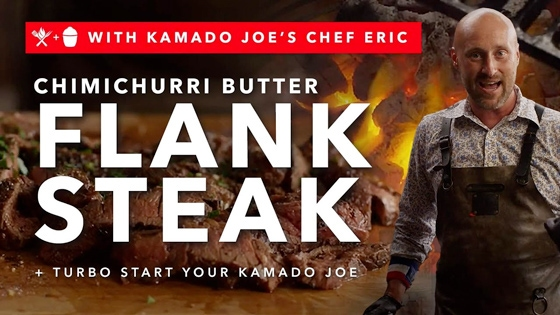 How to Make Chimichurri Butter Flank Steak + Turbo Start Your Kamado Joe