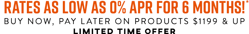 Rates as low as 0% APR for 6 months!* Buy now, pay later on products $1199 & up. Limited Time Offer.
